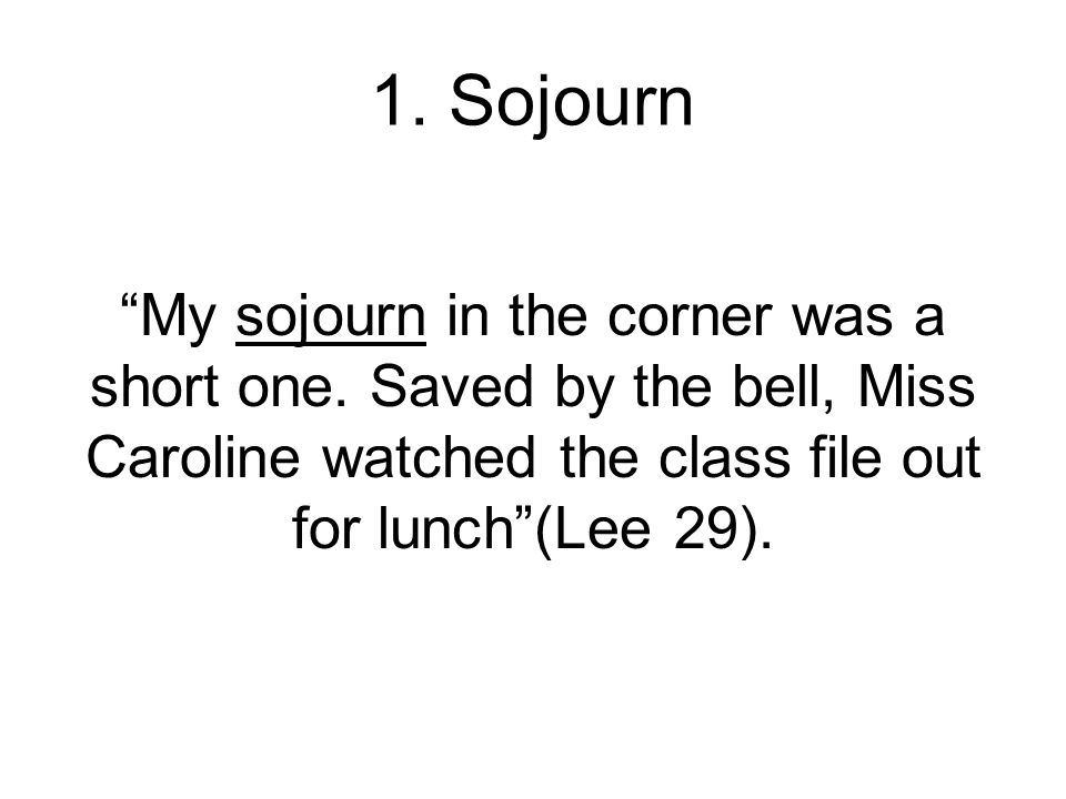 1. Sojourn (Noun) A temporary stay