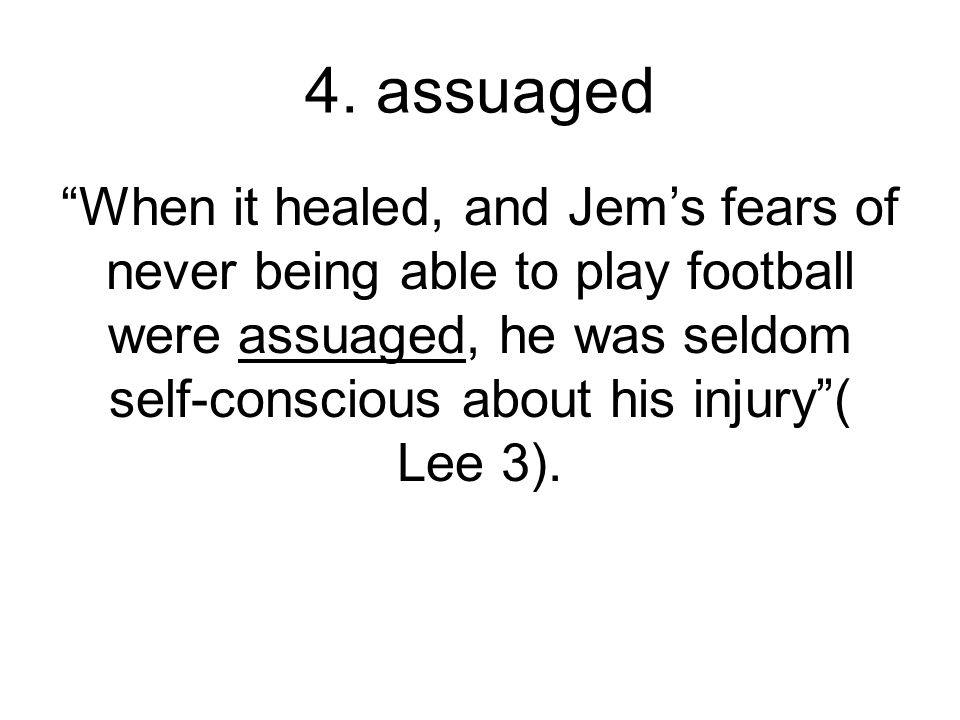 4. assuaged (Verb) to soothe, calm, at ease