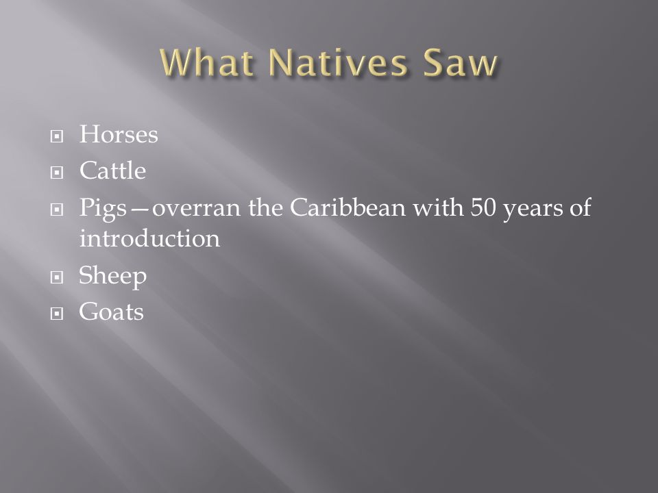 Horses  Cattle  Pigs—overran the Caribbean with 50 years of introduction  Sheep  Goats