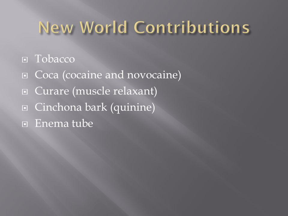  Tobacco  Coca (cocaine and novocaine)  Curare (muscle relaxant)  Cinchona bark (quinine)  Enema tube