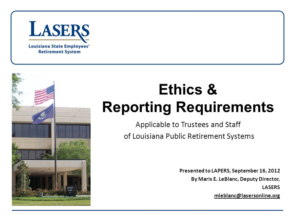 Ethics & Reporting Requirements Applicable to Trustees and Staff of Louisiana Public Retirement Systems Presented to LAPERS, September 16, 2012 By Mar