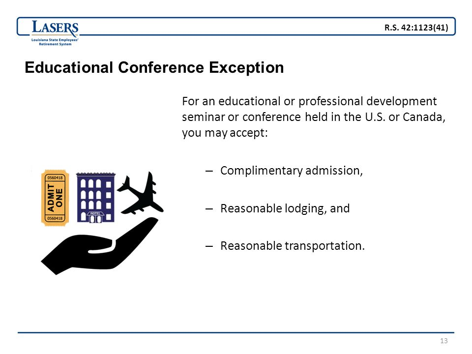 13 Educational Conference Exception For an educational or professional development seminar or conference held in the U.S. or Canada, you may accept: –
