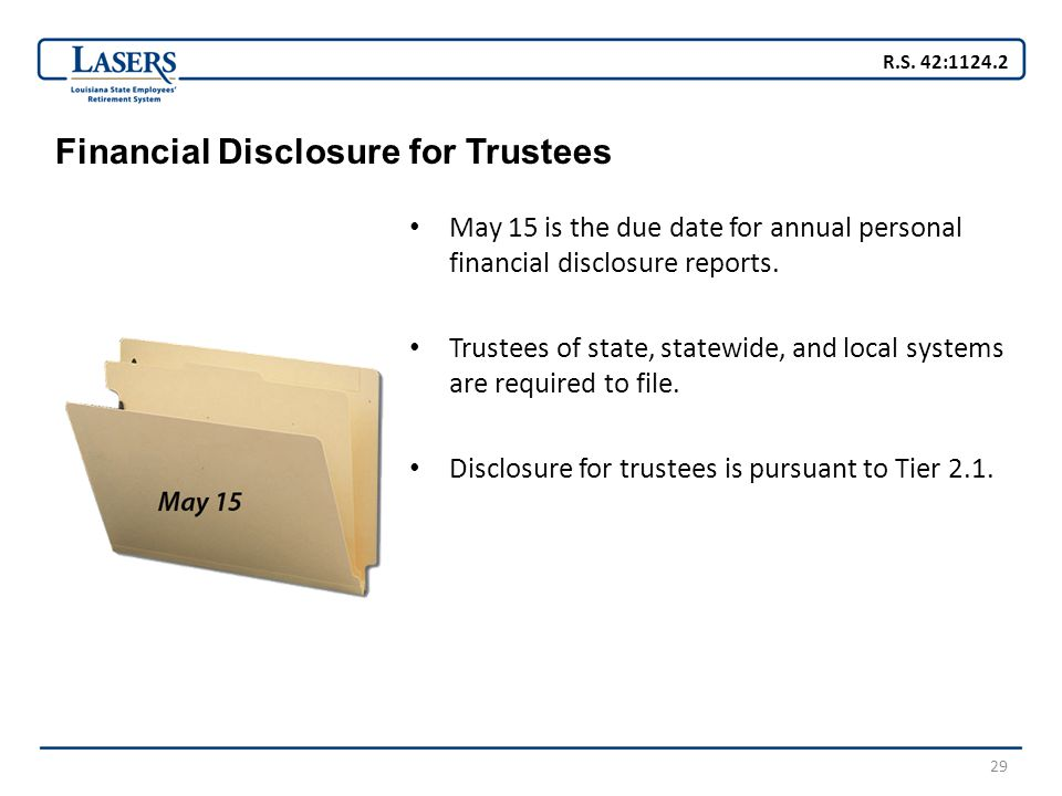 29 Financial Disclosure for Trustees May 15 is the due date for annual personal financial disclosure reports.
