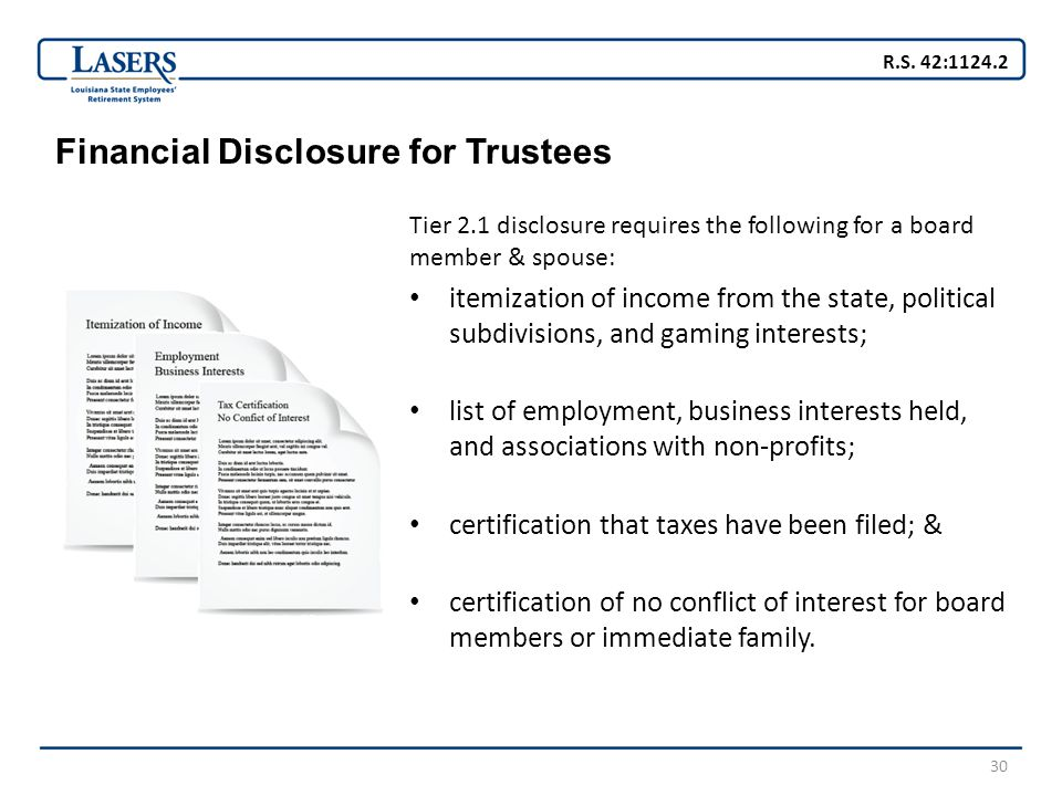 30 Financial Disclosure for Trustees Tier 2.1 disclosure requires the following for a board member & spouse: itemization of income from the state, pol