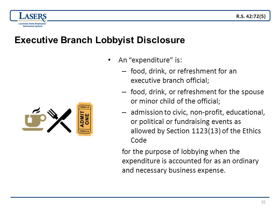"""35 Executive Branch Lobbyist Disclosure An """"expenditure"""" is: – food, drink, or refreshment for an executive branch official; – food, drink, or refresh"""