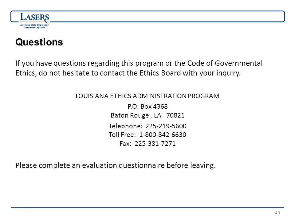 40 Questions If you have questions regarding this program or the Code of Governmental Ethics, do not hesitate to contact the Ethics Board with your in