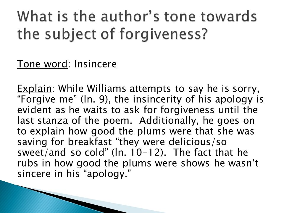 Tone word: Insincere Explain: While Williams attempts to say he is sorry, Forgive me (ln.