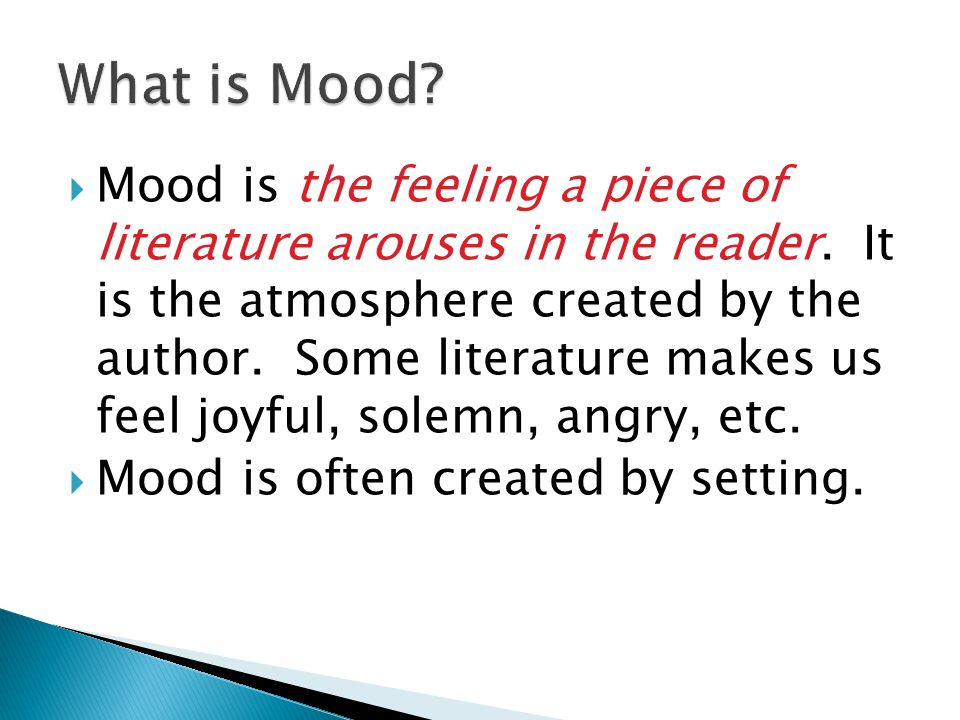  Mood is the feeling a piece of literature arouses in the reader.