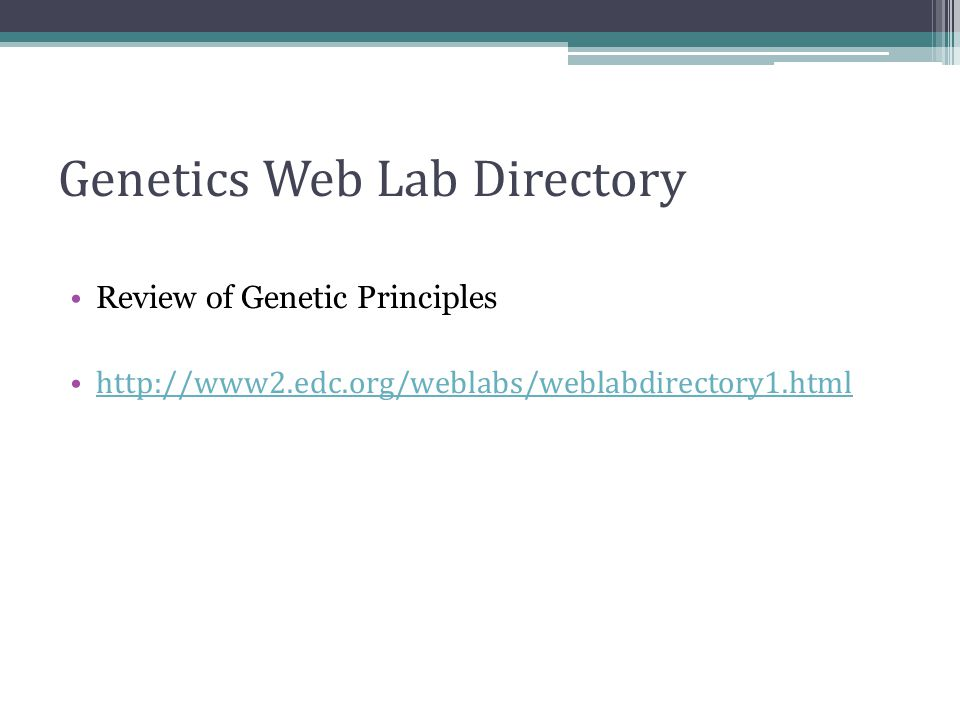 Genetics Web Lab Directory Review of Genetic Principles http://www2.edc.org/weblabs/weblabdirectory1.html