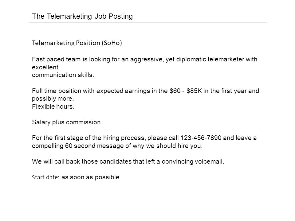 The Telemarketing Job Posting Telemarketing Position (SoHo) Fast paced team is looking for an aggressive, yet diplomatic telemarketer with excellent communication skills.