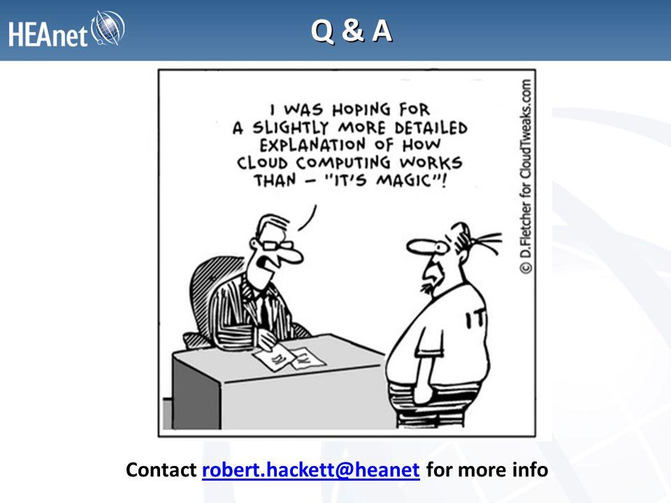 Q & A Contact robert.hackett@heanet for more inforobert.hackett@heanet