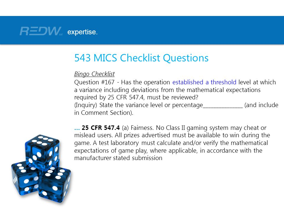 543 MICS Checklist Questions Bingo Checklist Question #167 - Has the operation established a threshold level at which a variance including deviations from the mathematical expectations required by 25 CFR 547.4, must be reviewed.