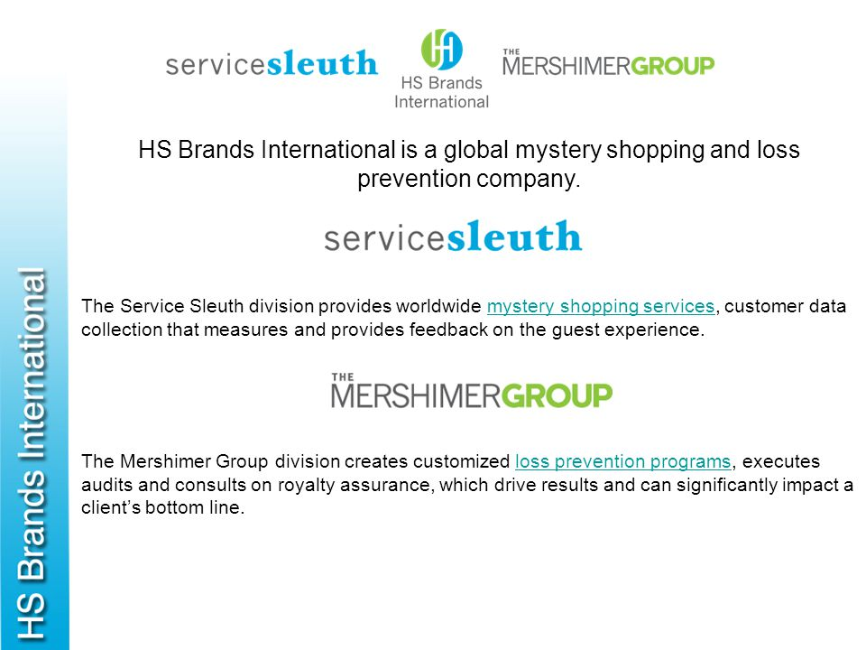Company Overview 2 HS Brands International was formed in 2006 when Tom Mills (Service Sleuth est.