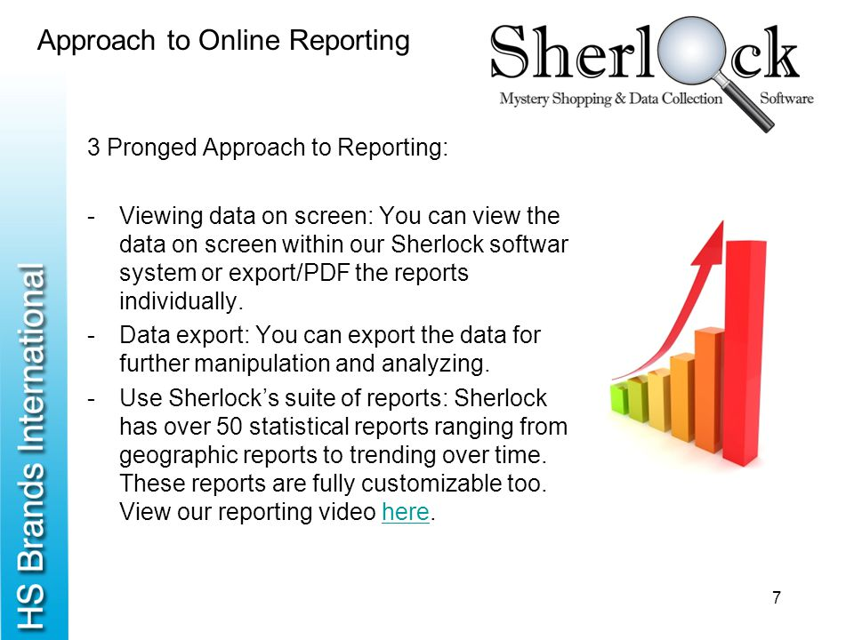 Approach to Online Reporting 3 Pronged Approach to Reporting: -Viewing data on screen: You can view the data on screen within our Sherlock software sy