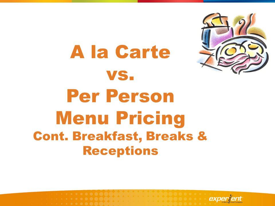 A la Carte vs. Per Person Menu Pricing Cont. Breakfast, Breaks & Receptions