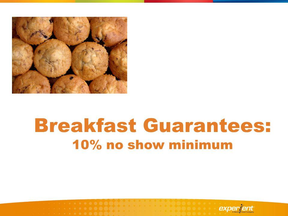 Breakfast Guarantees: 10% no show minimum