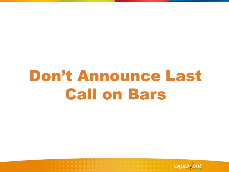 Don't Announce Last Call on Bars