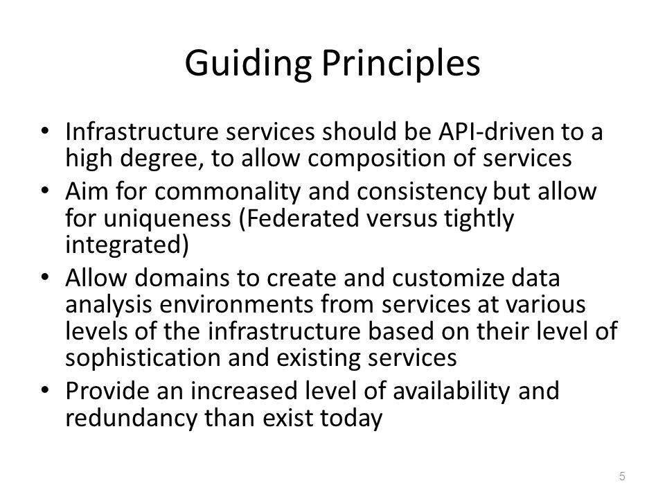 Guiding Principles Infrastructure services should be API-driven to a high degree, to allow composition of services Aim for commonality and consistency