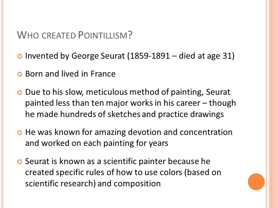 W HO CREATED P OINTILLISM .
