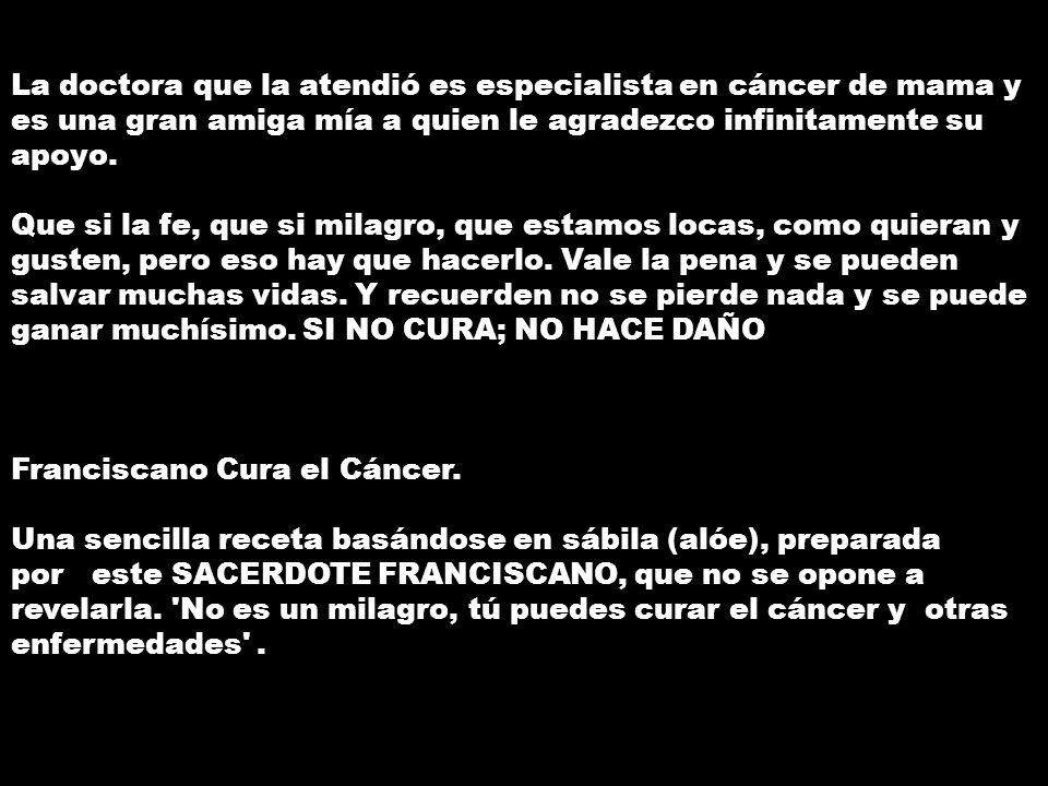 La doctora que la atendió es especialista en cáncer de mama y es una gran amiga mía a quien le agradezco infinitamente su apoyo.