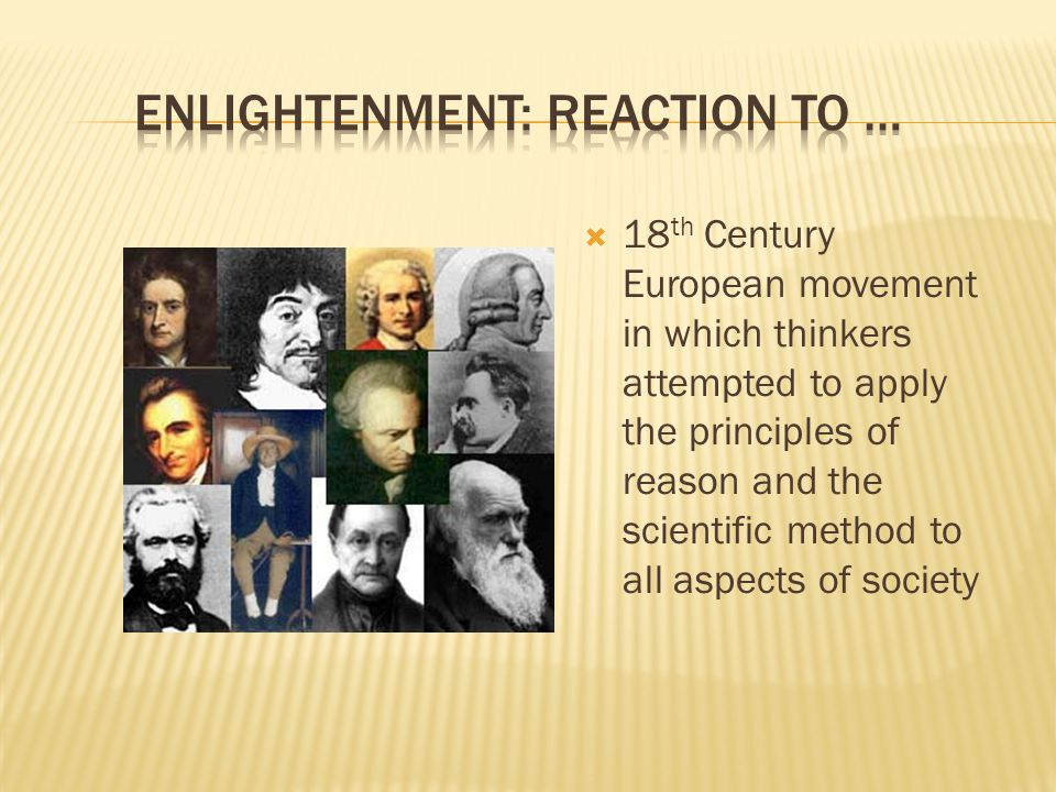  18 th Century European movement in which thinkers attempted to apply the principles of reason and the scientific method to all aspects of society
