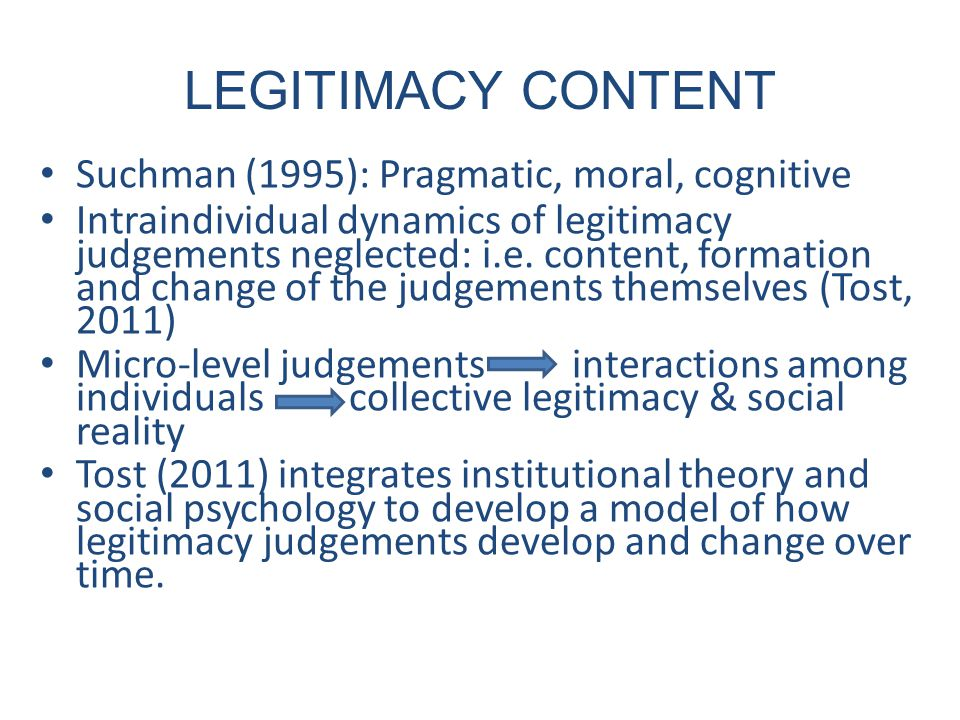 Dimensions of Legitimacy Judgements Definition of how an entity is perceived Examples of perceptions or beliefs that constitute the content of the dimension Instrumental Content An entity is perceived to facilitate the individual or group's attempts to reach self-defined or internalised goals or outcomes.