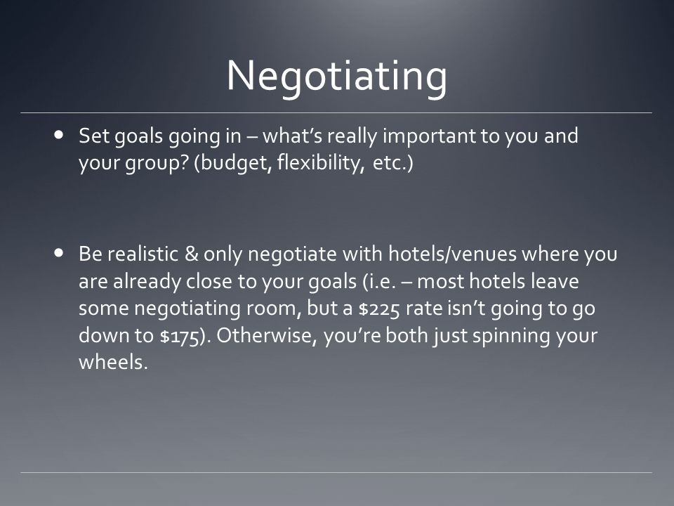 Negotiating Set goals going in – what's really important to you and your group.