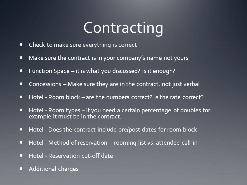 Contracting Check to make sure everything is correct Make sure the contract is in your company's name not yours Function Space – it is what you discussed.