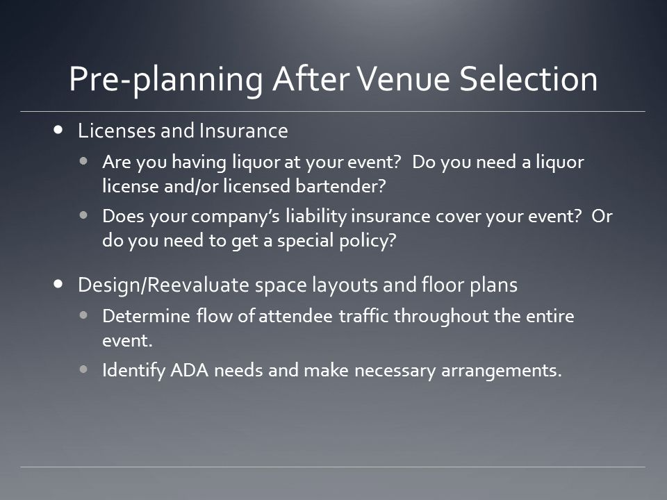 Pre-planning After Venue Selection Licenses and Insurance Are you having liquor at your event.