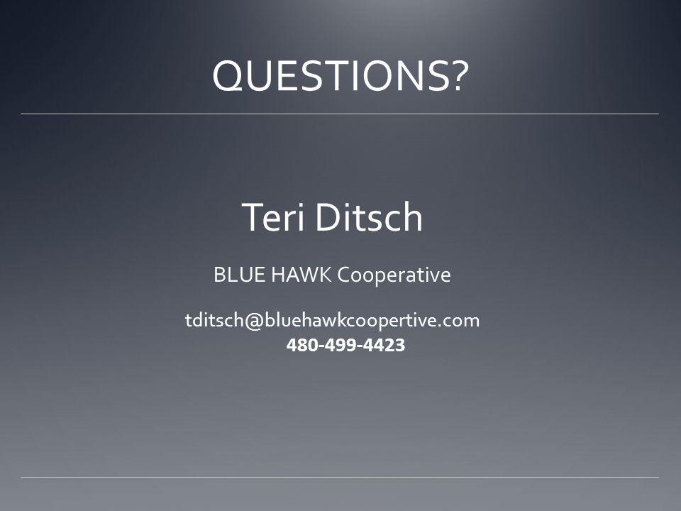 QUESTIONS Teri Ditsch BLUE HAWK Cooperative tditsch@bluehawkcoopertive.com 480-499-4423