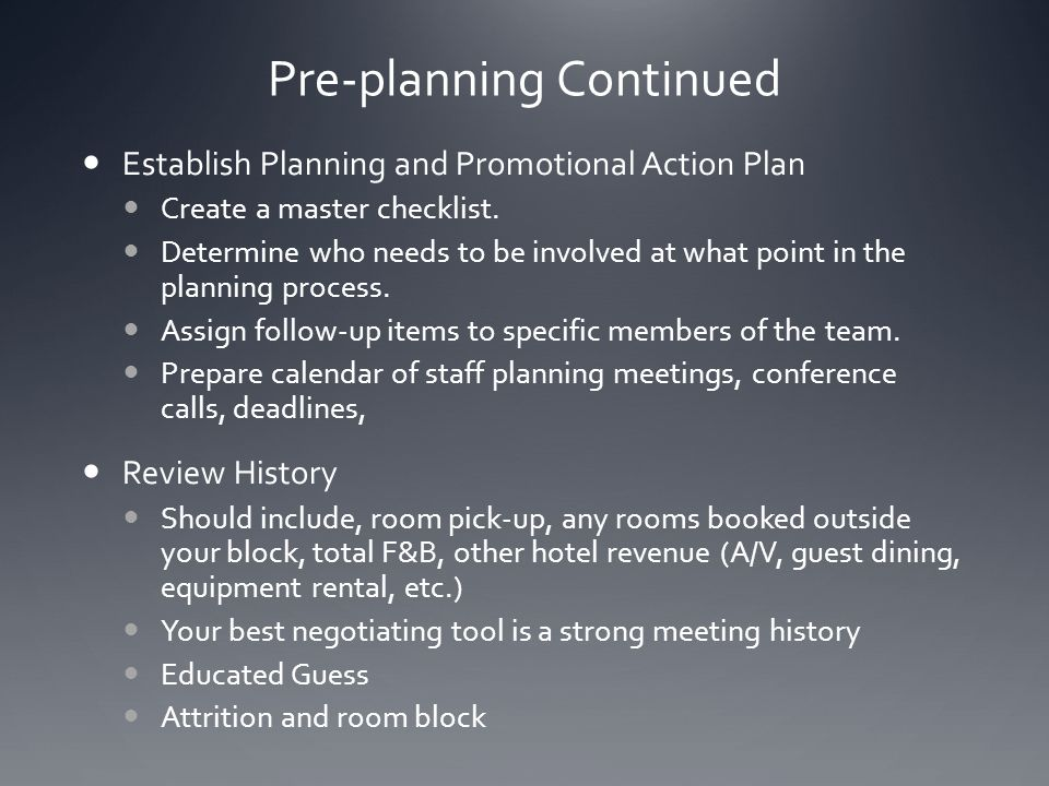 Pre-planning Continued Agenda (basic but detailed enough for sourcing) Space requirements General sessions, break-out, food functions, etc.