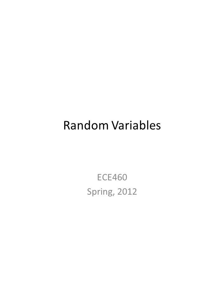 Random Variables ECE460 Spring, 2012