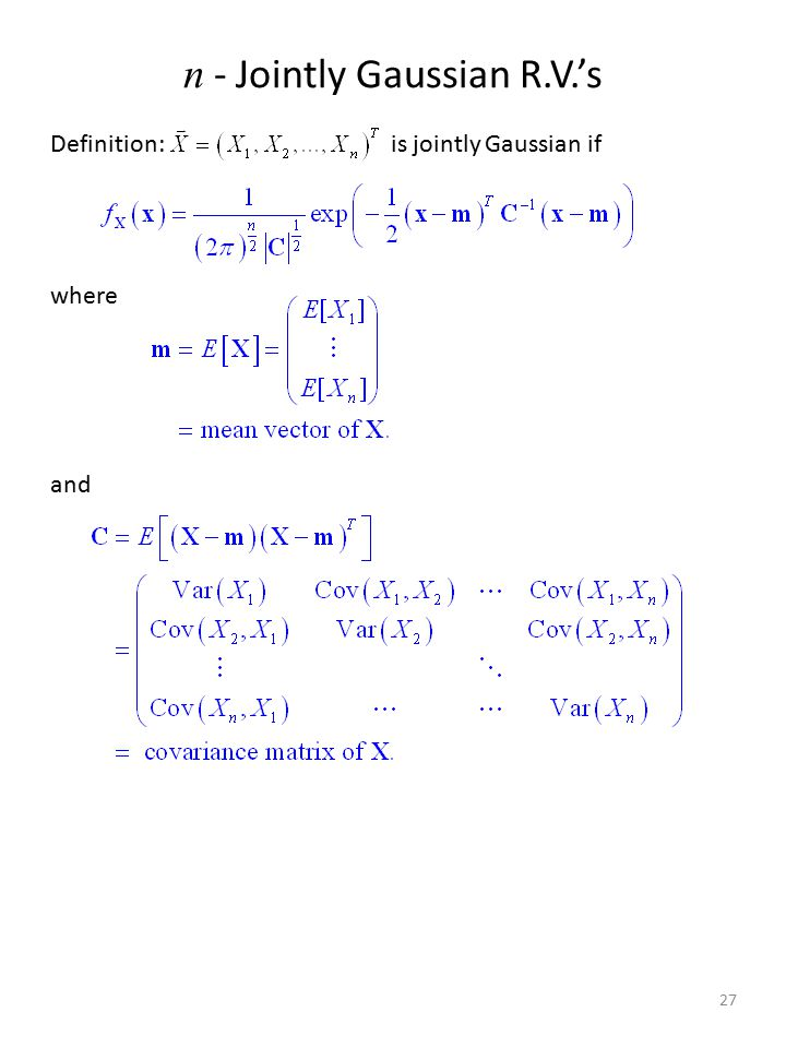 n - Jointly Gaussian R.V.'s Definition: is jointly Gaussian if where and 27