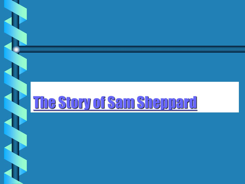 The Story of Sam Sheppard The Story of Sam Sheppard