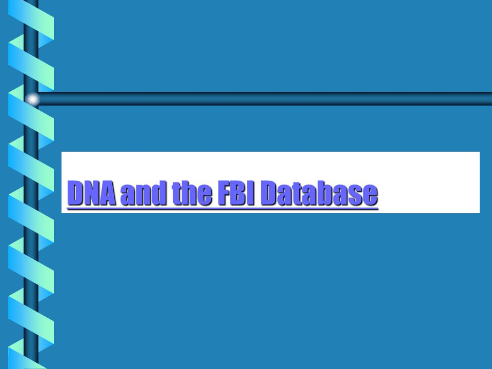 DNA and the FBI Database DNA and the FBI Database