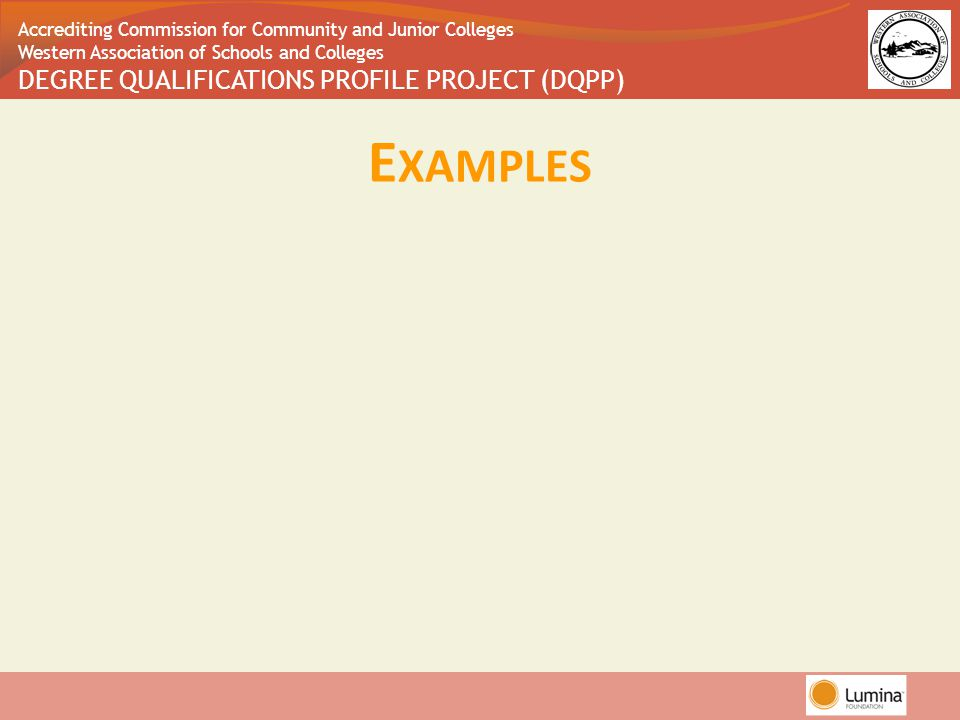 Accrediting Commission for Community and Junior Colleges Western Association of Schools and Colleges DEGREE QUALIFICATIONS PROFILE PROJECT (DQPP) E XAMPLES