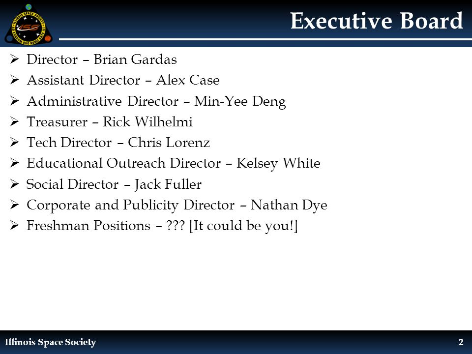 Illinois Space Society2 Executive Board  Director – Brian Gardas  Assistant Director – Alex Case  Administrative Director – Min-Yee Deng  Treasure