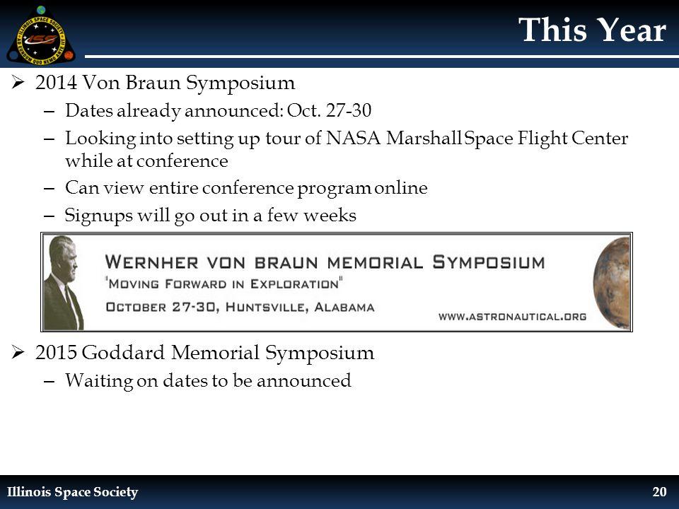 Illinois Space Society20 This Year  2014 Von Braun Symposium – Dates already announced: Oct.