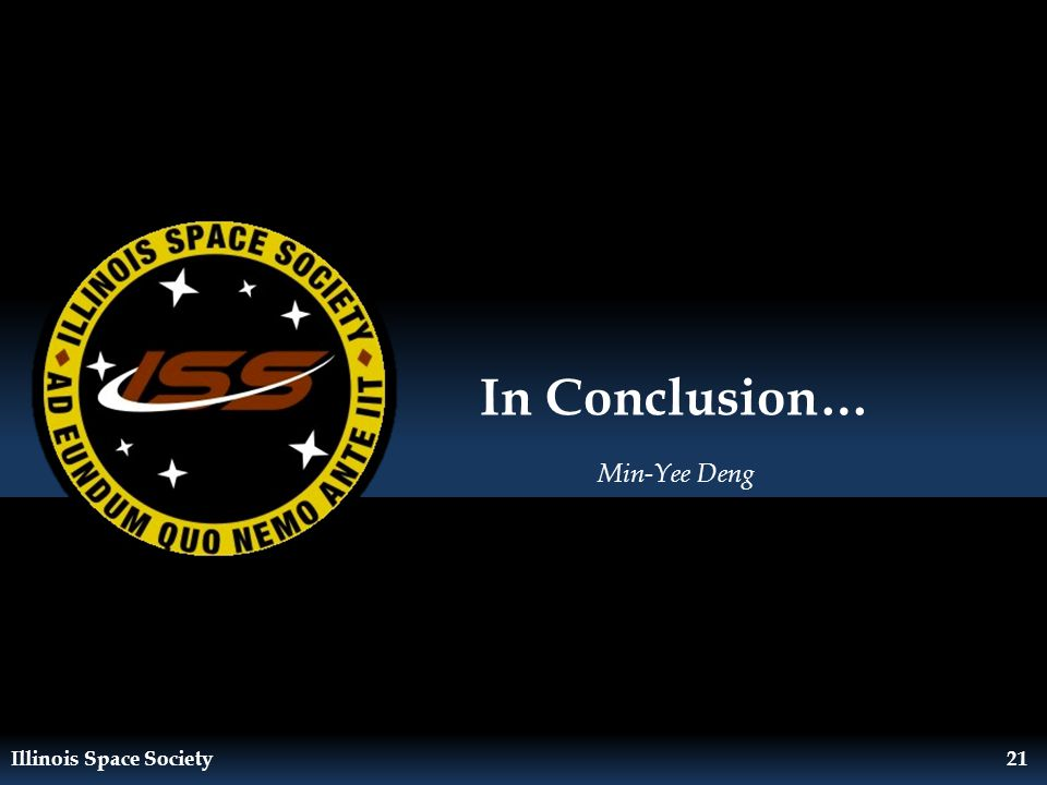 Illinois Space Society21 In Conclusion… Min-Yee Deng
