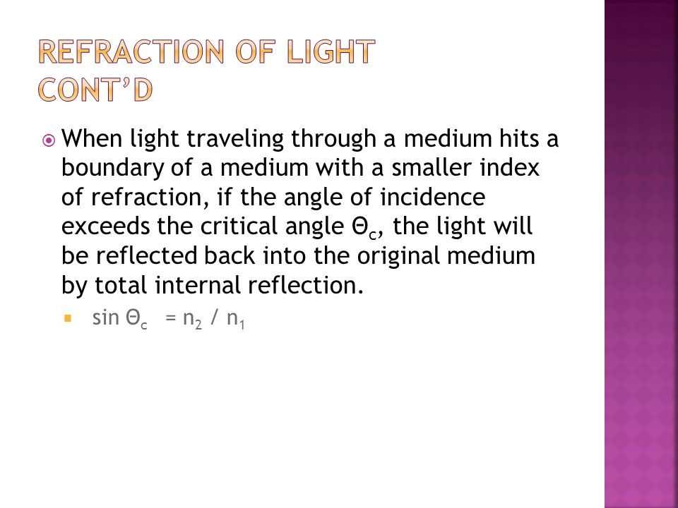  When light traveling through a medium hits a boundary of a medium with a smaller index of refraction, if the angle of incidence exceeds the critical