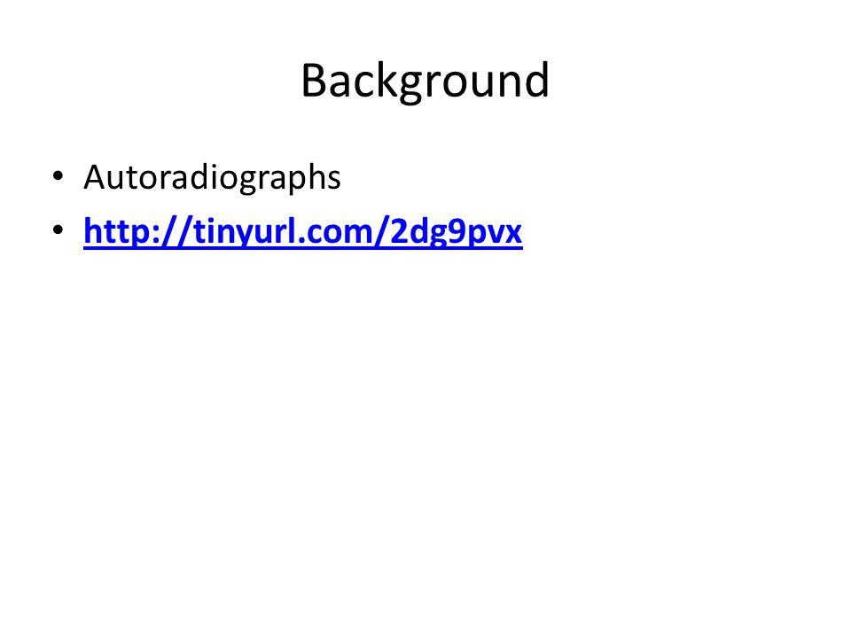 Background Autoradiographs http://tinyurl.com/2dg9pvx