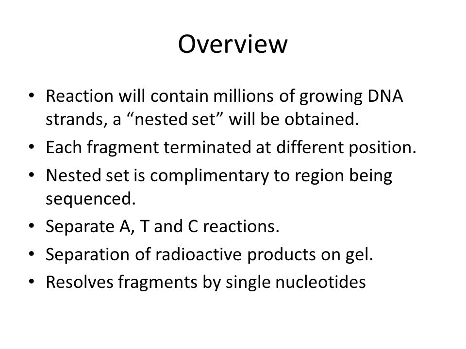 Overview Reaction will contain millions of growing DNA strands, a nested set will be obtained.
