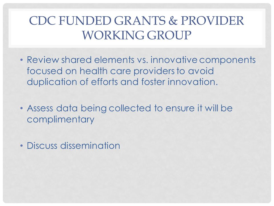 CDC FUNDED GRANTS & PROVIDER WORKING GROUP Review shared elements vs.