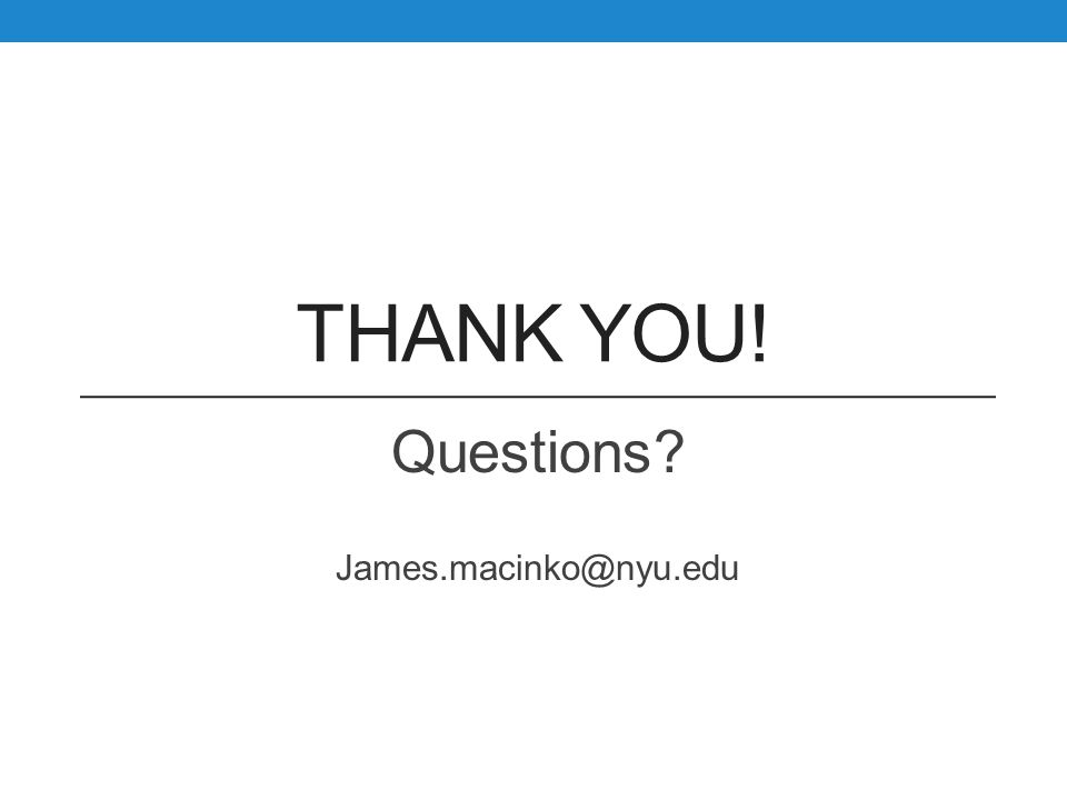 THANK YOU! Questions? James.macinko@nyu.edu
