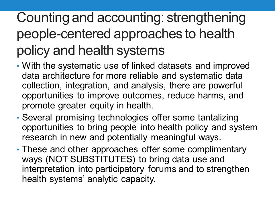 Counting and accounting: strengthening people-centered approaches to health policy and health systems With the systematic use of linked datasets and i