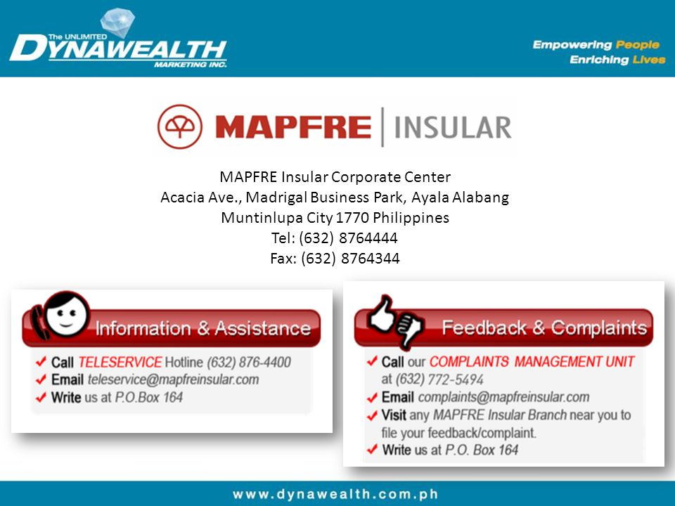 MAPFRE Insular Corporate Center Acacia Ave., Madrigal Business Park, Ayala Alabang Muntinlupa City 1770 Philippines Tel: (632) 8764444 Fax: (632) 8764