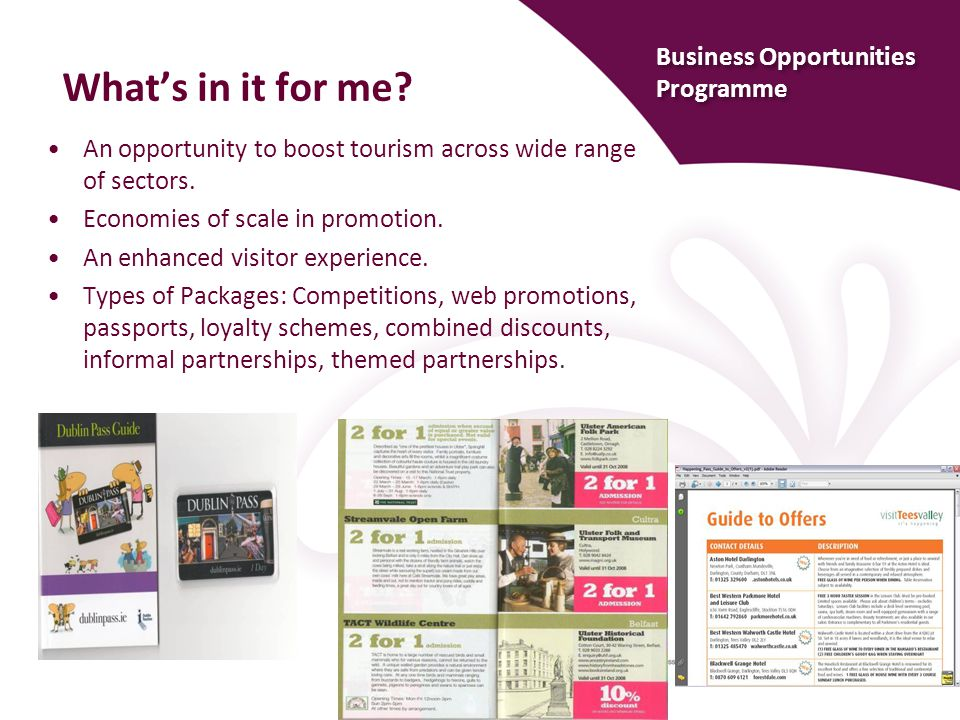 Business Opportunities Programme What's in it for me? An opportunity to boost tourism across wide range of sectors. Economies of scale in promotion. A