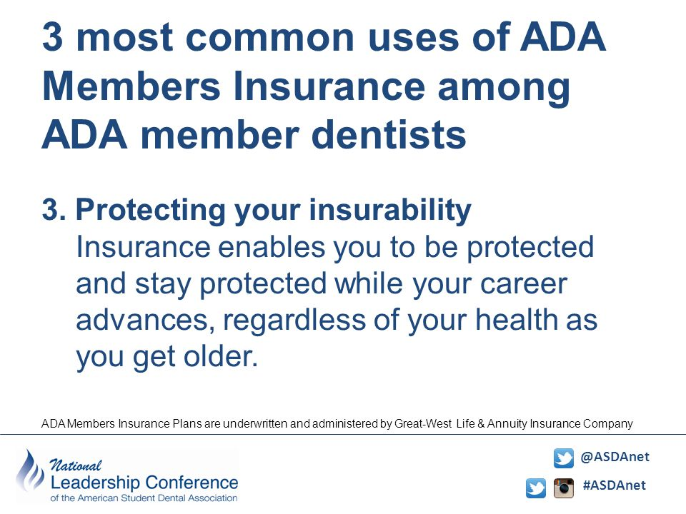 #ASDAnet @ASDAnet 3. Protecting your insurability Insurance enables you to be protected and stay protected while your career advances, regardless of y