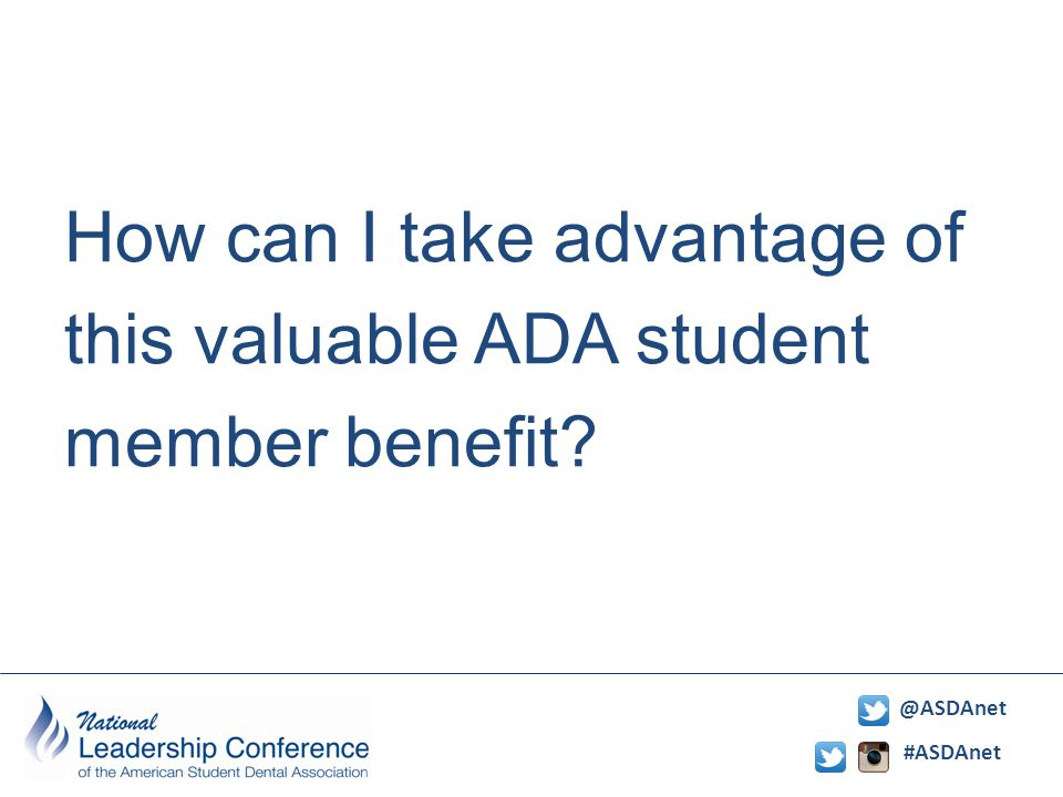 #ASDAnet @ASDAnet How can I take advantage of this valuable ADA student member benefit?