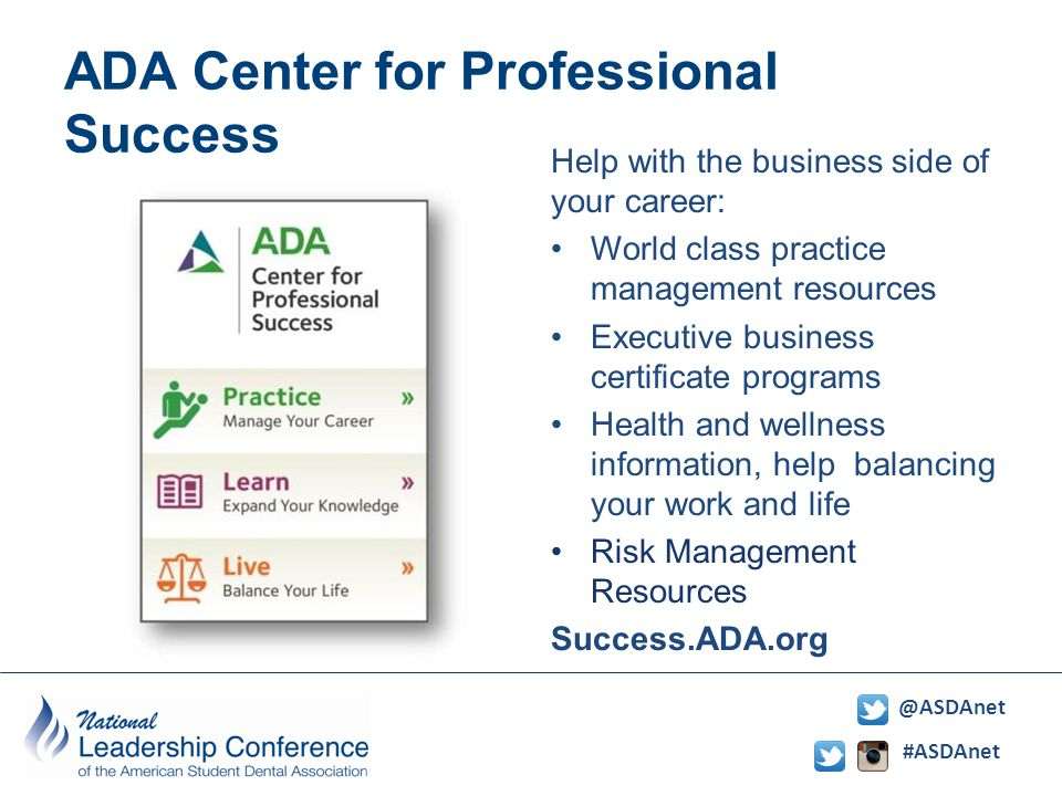 #ASDAnet @ASDAnet ADA Center for Professional Success Help with the business side of your career: World class practice management resources Executive business certificate programs Health and wellness information, help balancing your work and life Risk Management Resources Success.ADA.org